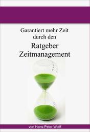 Ratgeber Zeitmanagement - wie Sie garantiert Zeit haben werden