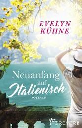 Neuanfang auf Italienisch - Roman