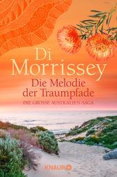 Die Melodie der Traumpfade - Die große Australien-Saga