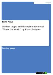 "Modern utopia and dystopia in the novel ""Never Let Me Go"" by Kazuo Ishiguro"