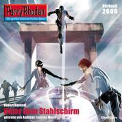 "Perry Rhodan 2606: Unter dem Stahlschirm - Perry Rhodan-Zyklus ""Neuroversum"""