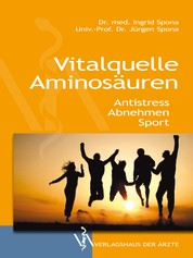 Vitalquelle Aminosäuren - Antistress, Abnehmen, Sport