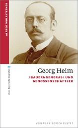 Georg Heim - 'Bauerngeneral' und Genossenschaftler
