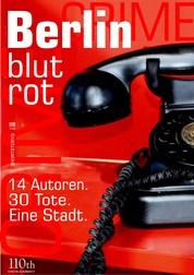 Berlin blutrot - 14 Autoren. 30 Tote. Eine Stadt.
