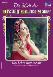 Die Welt der Hedwig Courths-Mahler 533 - Liebesroman - Das Leben liegt vor dir