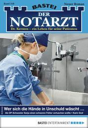 Der Notarzt 318 - Arztroman - Wer sich die Hände in Unschuld wäscht ...