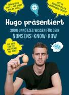 Hugo André: Hugo präsentiert 300 g unnützes Wissen für dein Nonsens-Know-How