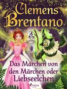 Clemens Brentano: Das Märchen von den Märchen oder Liebseelchen