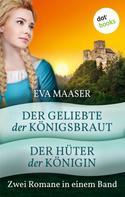 Eva Maaser: Der Geliebte der Königsbraut & Der Hüter der Königin ★★★★