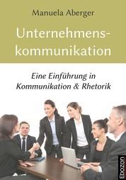 Unternehmenskommunikation - Eine Einführung in Kommunikation & Rhetorik