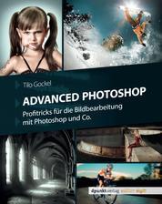 Advanced Photoshop - Profitricks für die Bildbearbeitung mit Photoshop und Co.