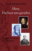 Erich Schmidt-Schell: Herr, Du hast uns gerufen