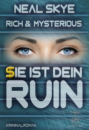 Rich & Mysterious - Sie ist dein Ruin