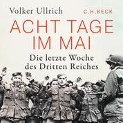 Acht Tage im Mai - Die letzte Woche des Dritten Reiches