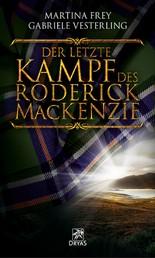 Der letzte Kampf des Roderick MacKenzie - Historischer Roman über den Kampf um die Unabhängigkeit Schottlands