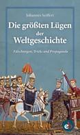 Johannes Seiffert: Die größten Lügen der Weltgeschichte ★★★