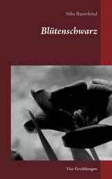 Blütenschwarz - Vier Erzählungen