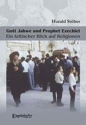 Gott Jahwe und Prophet Ezechiel. Ein kritischer Blick auf Religionen