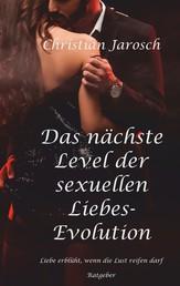 Das nächste Level der sexuellen Liebes-Evolution - Liebe erblüht, wenn die Lust reifen darf