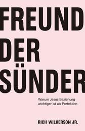 Freund der Sünder - Warum Jesus Beziehung wichtiger ist als Perfektion