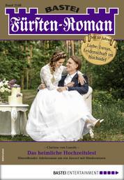 Fürsten-Roman 2548 - Adelsroman - Das heimliche Hochzeitsfest
