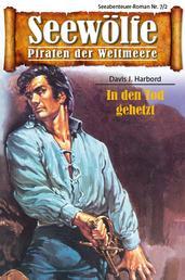 Seewölfe - Piraten der Weltmeere 7/II - In den Tod gehetzt