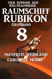Großband Raumschiff Rubikon 8 - Vier Romane der Weltraumserie