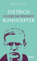 Barbara Ellermeier: Dietrich Bonhoeffer – Es lebe die Freiheit! ★★★★