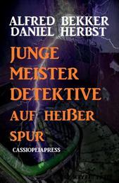 Junge Meisterdetektive auf heißer Spur - Cassiopeiapress Junior