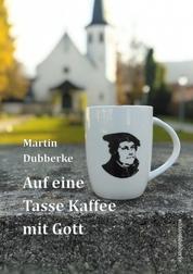 Auf eine Tasse Kaffee mit Gott - Wie überraschend einem Gott begegnen kann