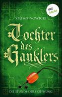 Stefan Nowicki: Tochter des Gauklers - Dritter Roman: Die Stunde der Hoffnung ★★★★★