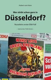 Wer stirbt schon gern in Düsseldorf? - Nusseleins erster Eifel-Fall - Satirischer Polit-Krimi