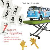 7 Tage im Hippiebus - Werkstatthandbuch der Wirbelsäulen-Seele Band 1