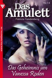 Das Amulett 14 – Liebesroman - Das Geheimnis um Vanessa Roden