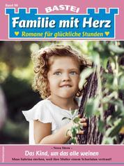 Familie mit Herz 98 - Familienroman - Das Kind, um das alle weinen