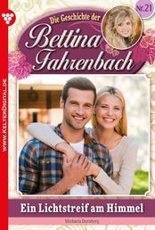 Bettina Fahrenbach 21 – Liebesroman - Ein Lichtstreif am Himmel