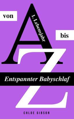 Entspannter Babyschlaf von A bis Z