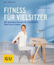 Fitness für Vielsitzer - Mit speziellen Übungen für Schreibtisch, Reise und zu Hause