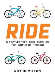 Ride - A Fact-Packed Tour Through the World of Cycling