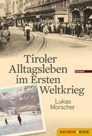 Lukas Morscher: Tiroler Alltagsleben im Ersten Weltkrieg ★★
