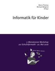 Informatik für Kinder - 7. Münsteraner Workshop zur Schulinformatik - 20. Mai 2016