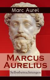 Marcus Aurelius: Selbstbetrachtungen - Selbsterkenntnisse des römischen Kaisers Marcus Aurelius