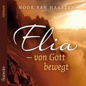 Elia – von Gott bewegt