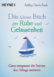 Das kleine Buch der Ruhe und Gelassenheit - Ganz entspannt die Stürme des Alltags meistern