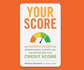 Your Score - An Insider's Secrets to Understanding, Controlling, and Protecting Your Credit Score (Unabridged)