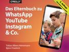 Tobias Albers-Heinemann: Das Elternbuch zu WhatsApp, YouTube, Instagram & Co.