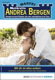 Notärztin Andrea Bergen 1357 - Arztroman - Mit dir ist alles anders