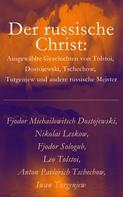 Fjodor Dostojewski: Der russische Christ: Ausgewählte Geschichten von Tolstoi, Dostojewski, Tschechow, Turgenjew und andere russische Meister)