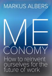 Meconomy - How to reinvent ourselves for the future of work