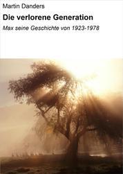 Die verlorene Generation - Max seine Geschichte von 1923-1978